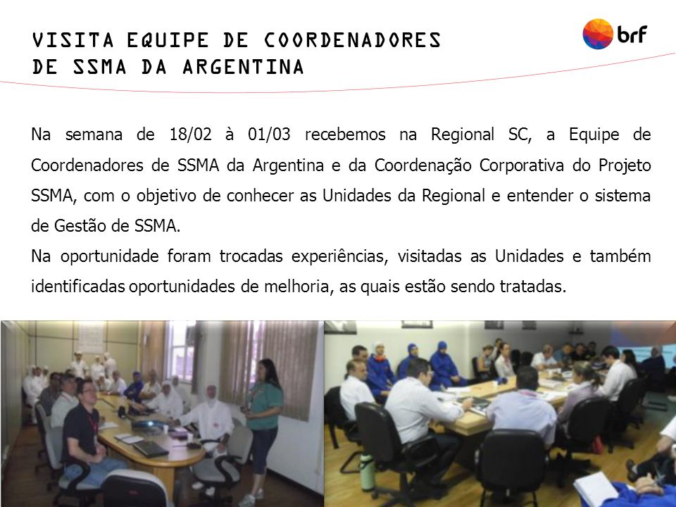 VISITA EQUIPE DE COORDENADORES DE SSMA DA ARGENTINA Na semana de 18/02 à 01/03 recebemos na Regional SC, a Equipe de Coordenadores de SSMA da Argentin