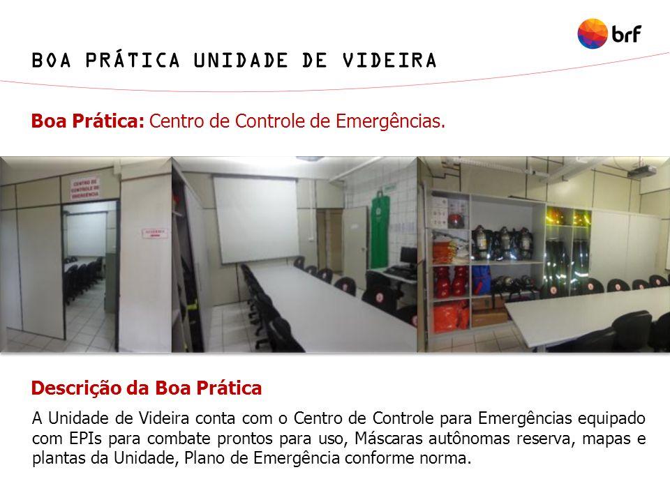 Boa Prática: Centro de Controle de Emergências. A Unidade de Videira conta com o Centro de Controle para Emergências equipado com EPIs para combate pr