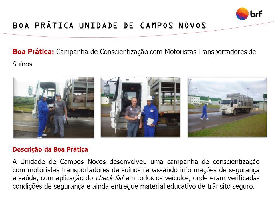 Boa Prática: Campanha de Conscientização com Motoristas Transportadores de Suínos A Unidade de Campos Novos desenvolveu uma campanha de conscientizaçã