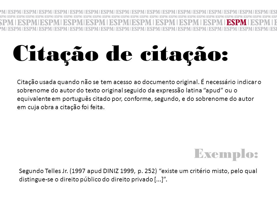Citação usada quando não se tem acesso ao documento original. É necessário indicar o sobrenome do autor do texto original seguido da expressão latina