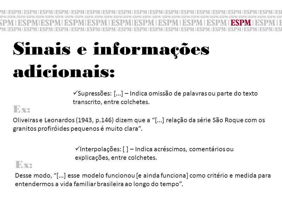 Sinais e informações adicionais: Supressões: [...] – Indica omissão de palavras ou parte do texto transcrito, entre colchetes. Oliveiras e Leonardos (
