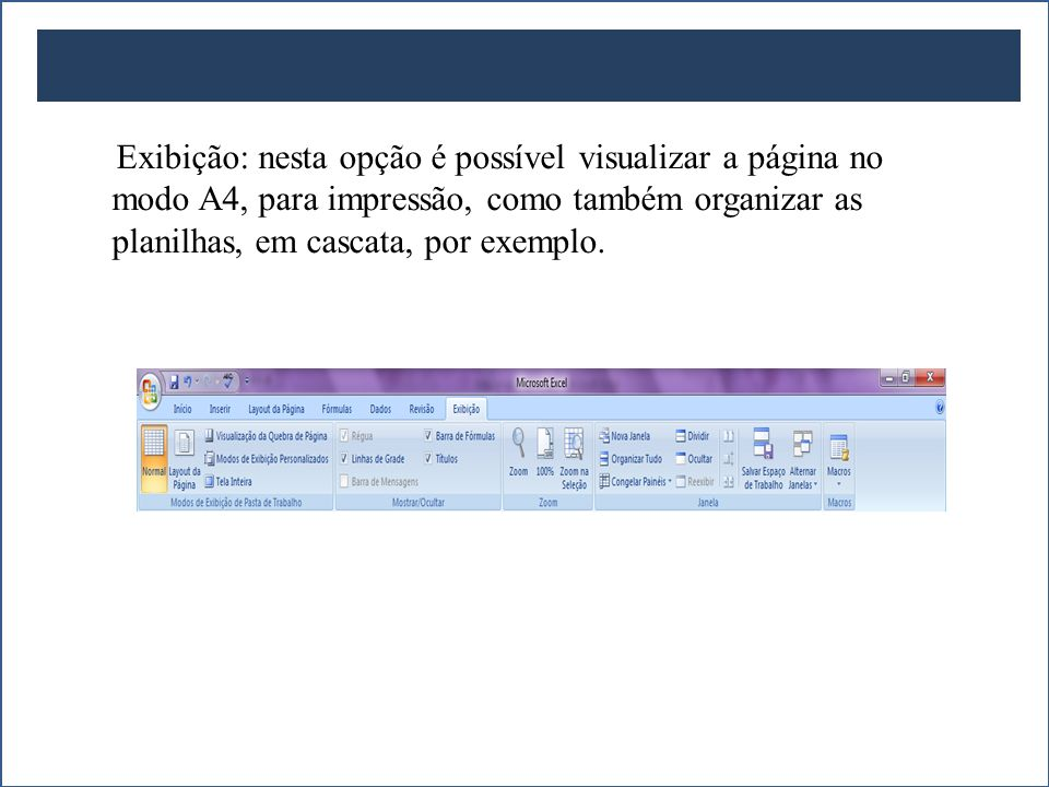 Exibição: nesta opção é possível visualizar a página no modo A4, para impressão, como também organizar as planilhas, em cascata, por exemplo.
