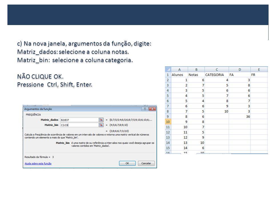 c) Na nova janela, argumentos da função, digite: Matriz_dados: selecione a coluna notas. Matriz_bin: selecione a coluna categoria. NÃO CLIQUE OK. Pres