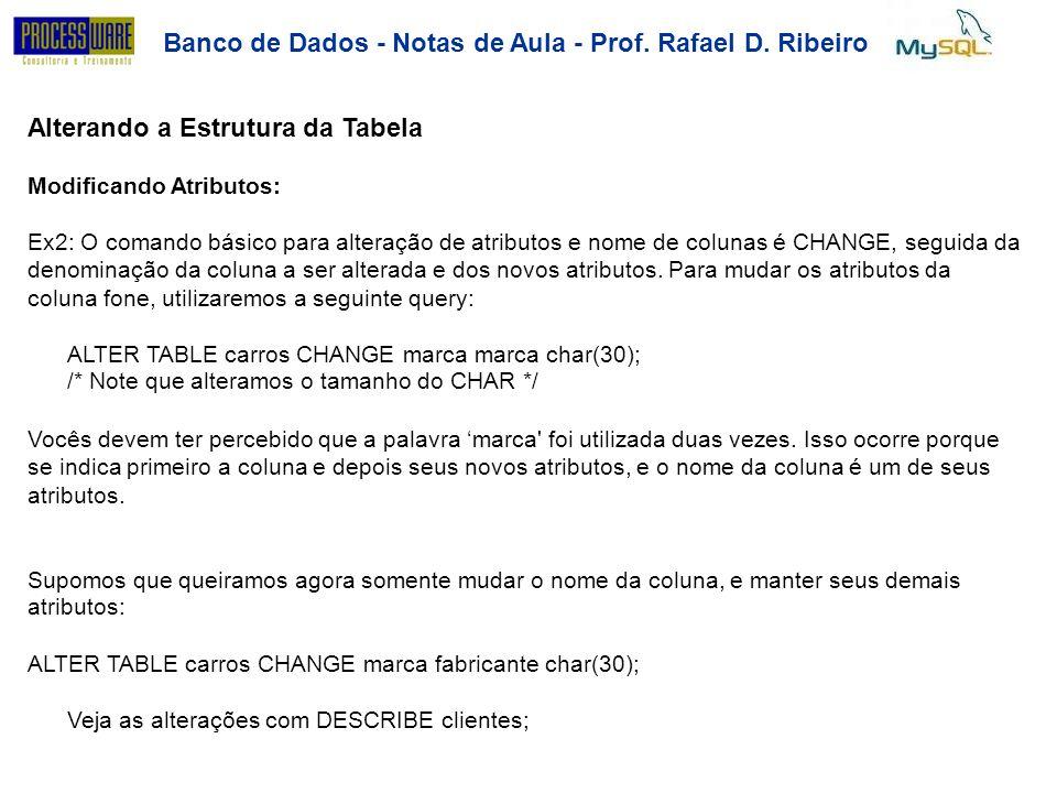 Banco de Dados - Notas de Aula - Prof. Rafael D. Ribeiro Alterando a Estrutura da Tabela Modificando Atributos: Ex2: O comando básico para alteração d