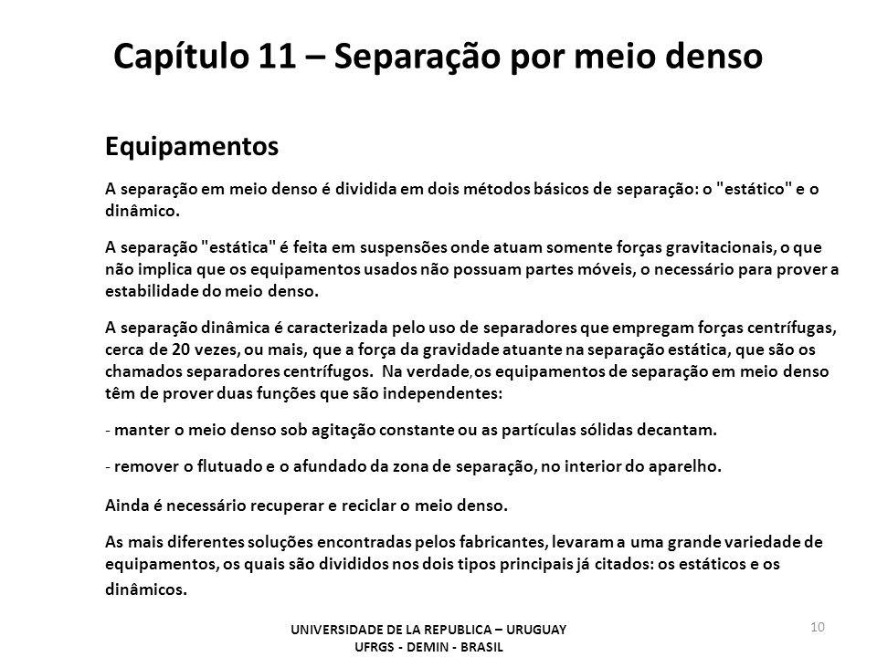 Capítulo 11 – Separação por meio denso UNIVERSIDADE DE LA REPUBLICA – URUGUAY UFRGS - DEMIN - BRASIL 10 Equipamentos A separação em meio denso é divid