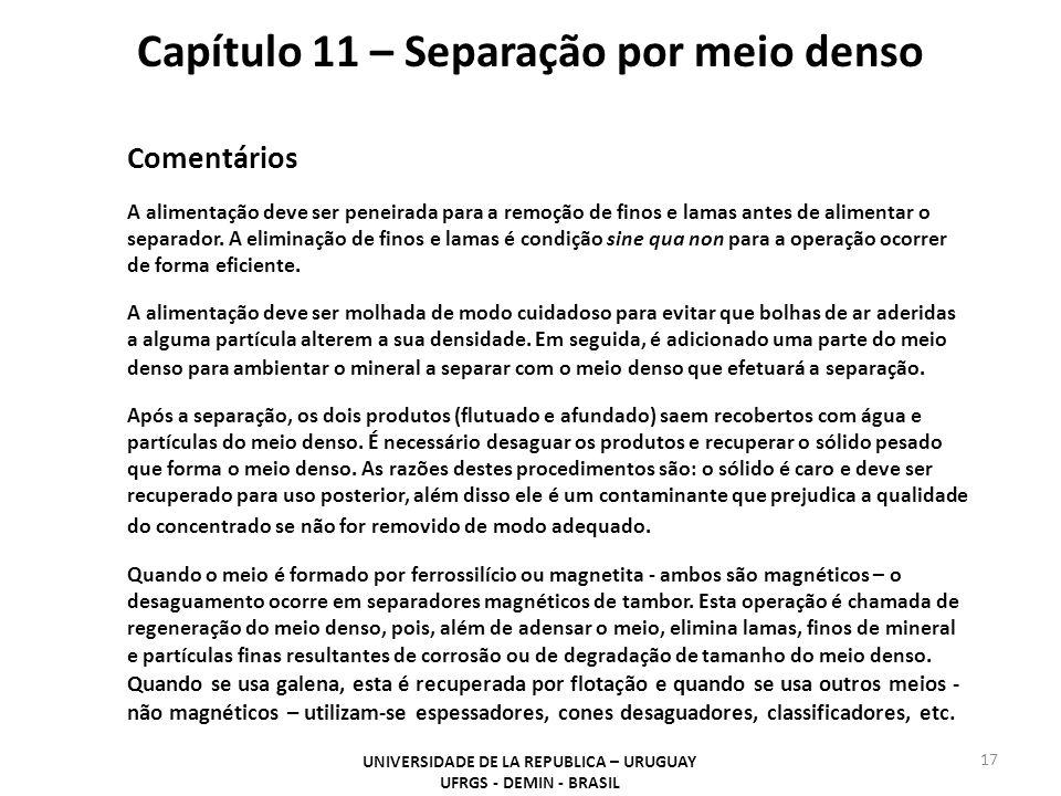 17 Capítulo 11 – Separação por meio denso UNIVERSIDADE DE LA REPUBLICA – URUGUAY UFRGS - DEMIN - BRASIL Comentários A alimentação deve ser peneirada p