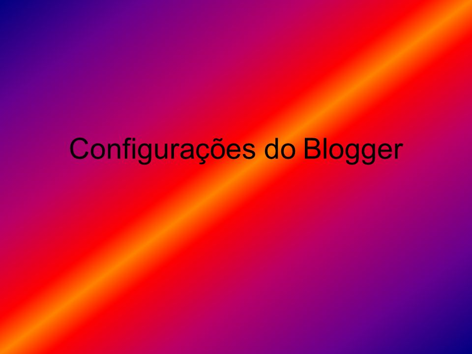 Todos estes itens correspondem às opções de Configuração do Blogger.