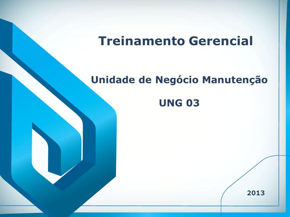 Treinamento Gerencial 2013 Unidade de Negócio Manutenção UNG 03