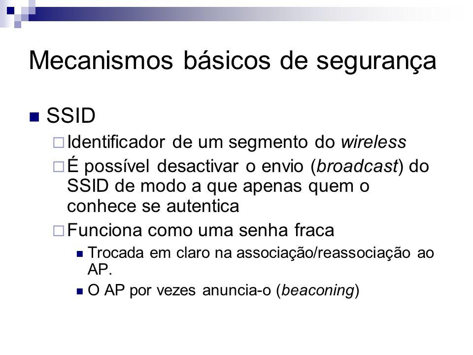 Mecanismos básicos de segurança SSID Identificador de um segmento do wireless É possível desactivar o envio (broadcast) do SSID de modo a que apenas q