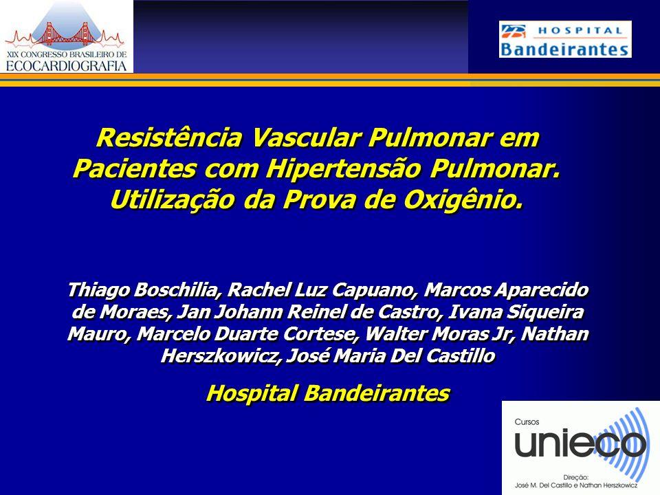 TÍTULO NOME DO PALESTRANTE Departamento............... Hospital Bandeirantes Resistência Vascular Pulmonar em Pacientes com Hipertensão Pulmonar. Util