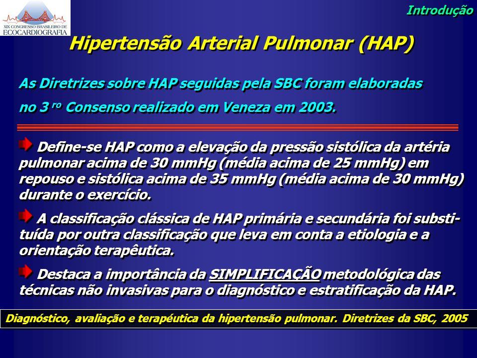 Hipertensão Arterial Pulmonar (HAP) As Diretrizes sobre HAP seguidas pela SBC foram elaboradas no 3 ro Consenso realizado em Veneza em 2003. Define-se