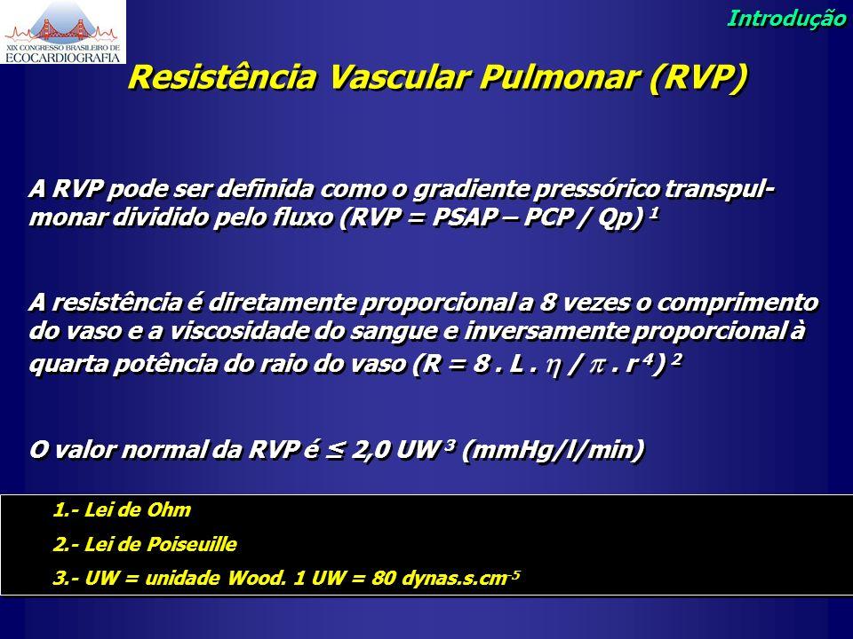 Resistência Vascular Pulmonar (RVP) A RVP pode ser definida como o gradiente pressórico transpul- monar dividido pelo fluxo (RVP = PSAP – PCP / Qp) 1