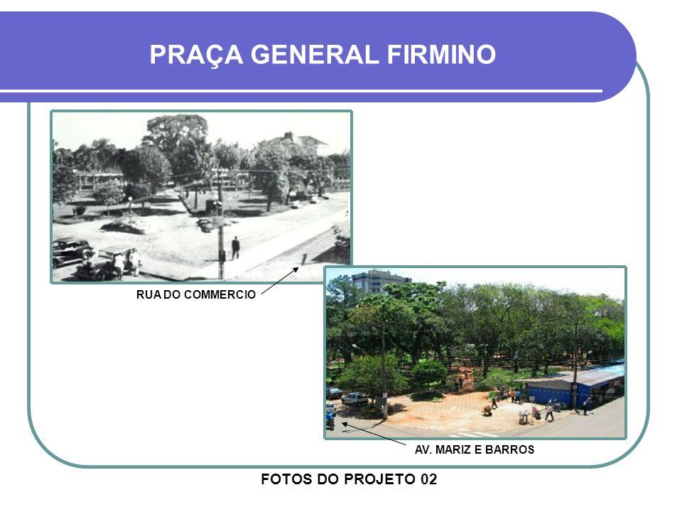 FOTOS DO PROJETO 02 PRAÇA GENERAL FIRMINO RUA DO COMMERCIO AV. GENERAL OSÓRIO