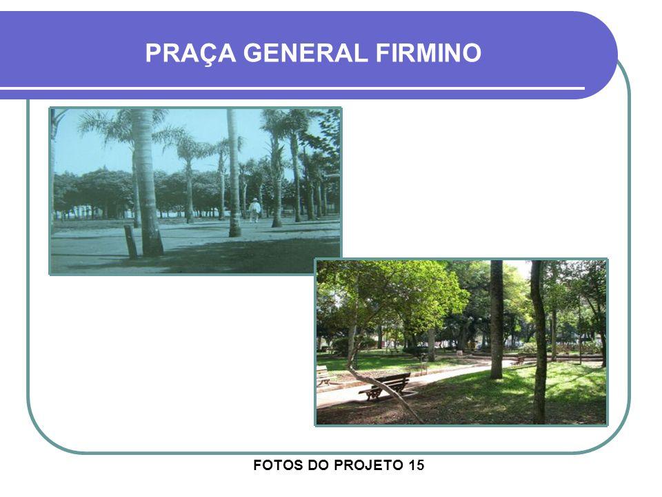FOTOS DO PROJETO 13 PRAÇA GENERAL FIRMINO