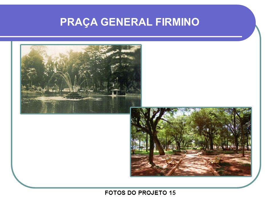 FOTOS DO PROJETO 15 PRAÇA GENERAL FIRMINO