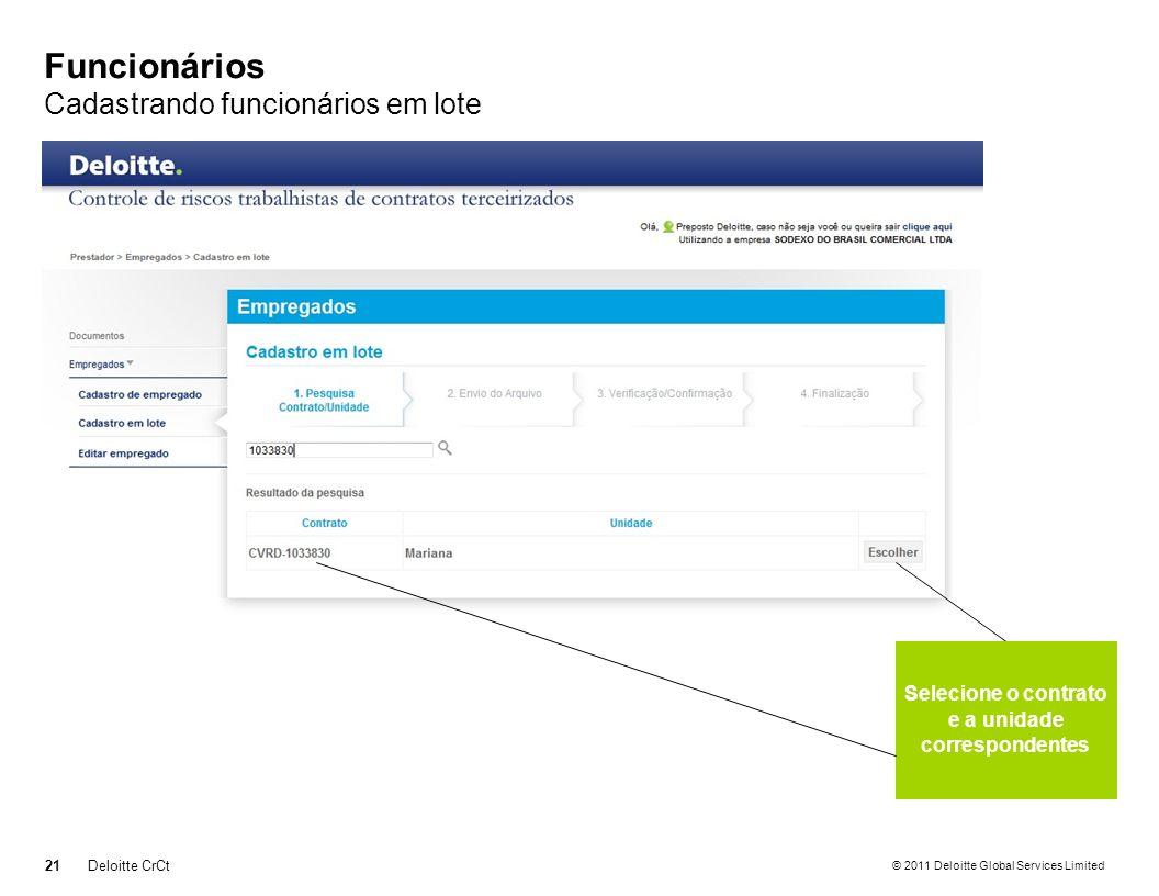 © 2011 Deloitte Global Services Limited Funcionários Cadastrando funcionários em lote 21Deloitte CrCt Selecione o contrato e a unidade correspondentes