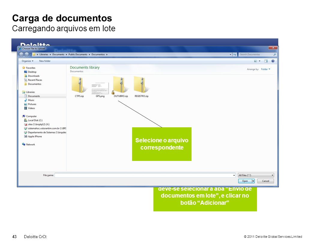 © 2011 Deloitte Global Services Limited Carga de documentos Carregando arquivos em lote 43Deloitte CrCt Para adicionar arquivos em lote, deve-se selec
