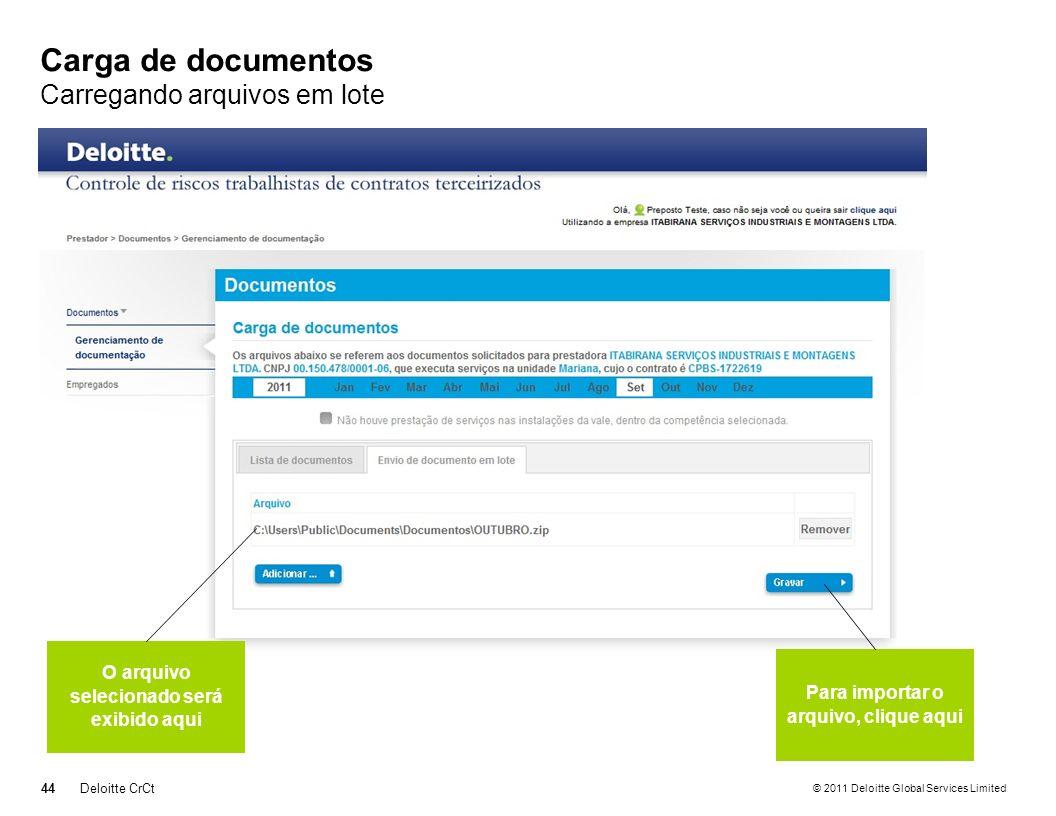 © 2011 Deloitte Global Services Limited Carga de documentos Carregando arquivos em lote 44Deloitte CrCt O arquivo selecionado será exibido aqui Para i