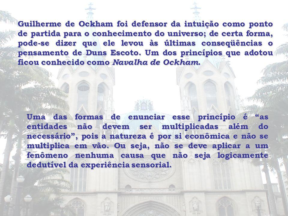 Guilherme de Ockham foi defensor da intuição como ponto de partida para o conhecimento do universo; de certa forma, pode-se dizer que ele levou às últ