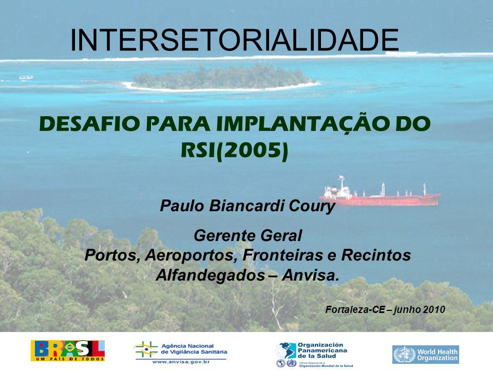INTERSETORIALIDADE DESAFIO PARA IMPLANTAÇÃO DO RSI(2005) Paulo Biancardi Coury Gerente Geral Portos, Aeroportos, Fronteiras e Recintos Alfandegados –