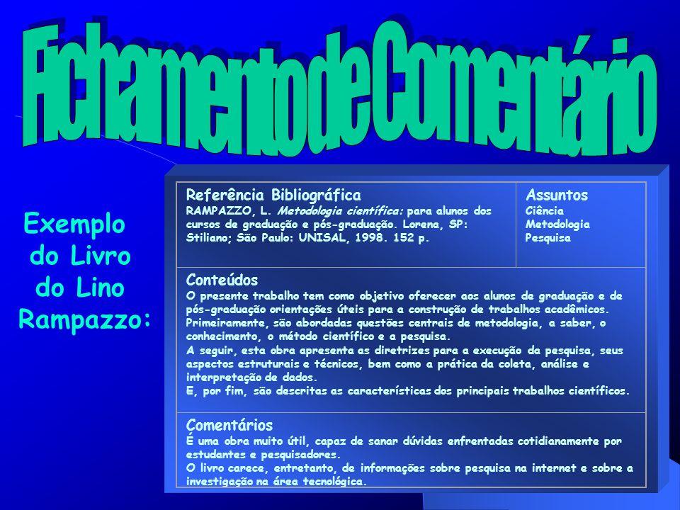 Exemplo do Livro do Lino Rampazzo: Referência Bibliográfica RAMPAZZO, L. Metodologia científica: para alunos dos cursos de graduação e pós-graduação.