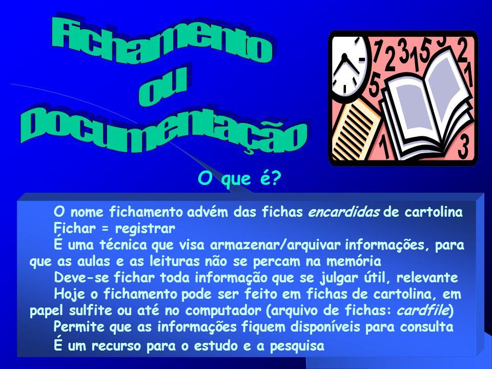 O que é? O nome fichamento advém das fichas encardidas de cartolina Fichar = registrar É uma técnica que visa armazenar/arquivar informações, para que