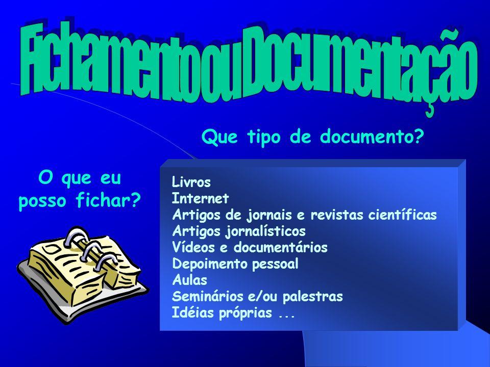 Que tipo de documento? Livros Internet Artigos de jornais e revistas científicas Artigos jornalísticos Vídeos e documentários Depoimento pessoal Aulas