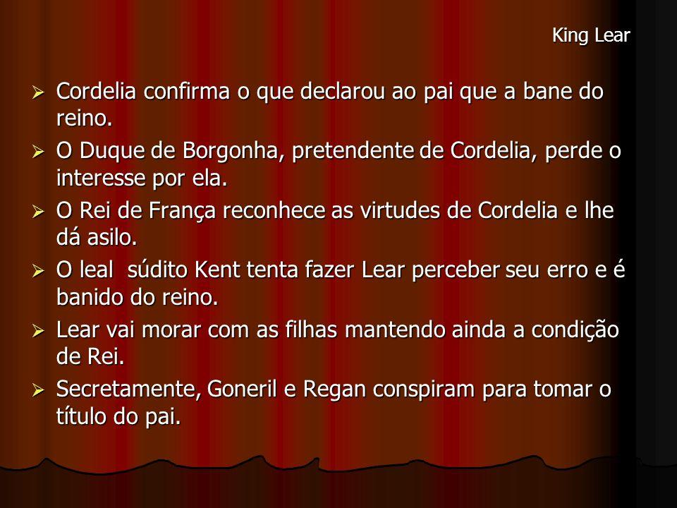 Cordelia confirma o que declarou ao pai que a bane do reino. Cordelia confirma o que declarou ao pai que a bane do reino. O Duque de Borgonha, pretend