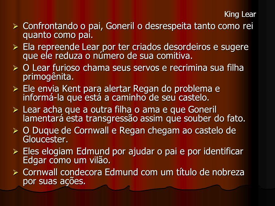 Confrontando o pai, Goneril o desrespeita tanto como rei quanto como pai. Confrontando o pai, Goneril o desrespeita tanto como rei quanto como pai. El