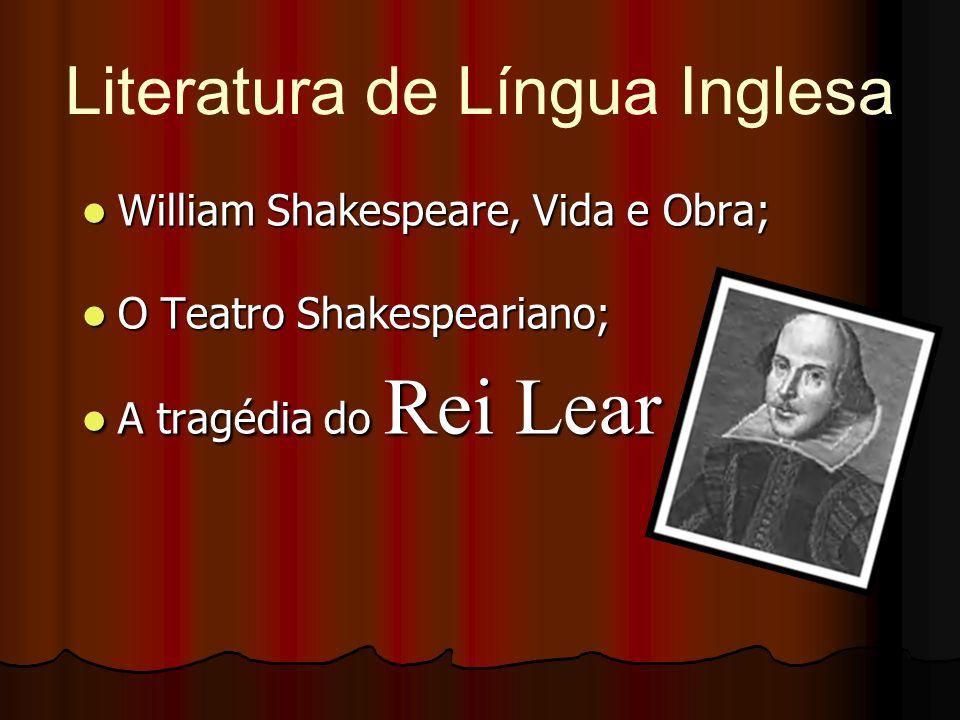 Literatura de Língua Inglesa William Shakespeare, Vida e Obra; William Shakespeare, Vida e Obra; O Teatro Shakespeariano; O Teatro Shakespeariano; A t