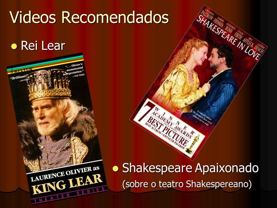 Videos Recomendados Shakespeare Apaixonado Shakespeare Apaixonado (sobre o teatro Shakespereano) Rei Lear Rei Lear