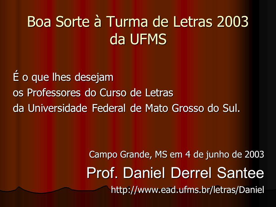 Boa Sorte à Turma de Letras 2003 da UFMS É o que lhes desejam os Professores do Curso de Letras da Universidade Federal de Mato Grosso do Sul. Campo G