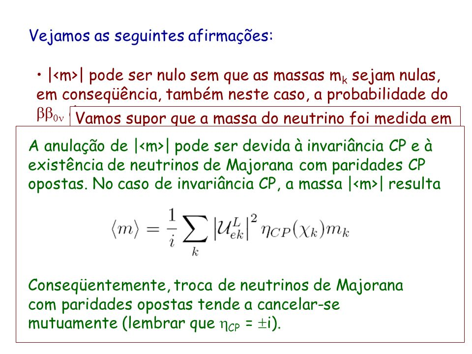Vejamos as seguintes afirmações: | | pode diferir substancialmente das massas dos neutrinos. | | pode ser nulo sem que as massas m k sejam nulas, em c