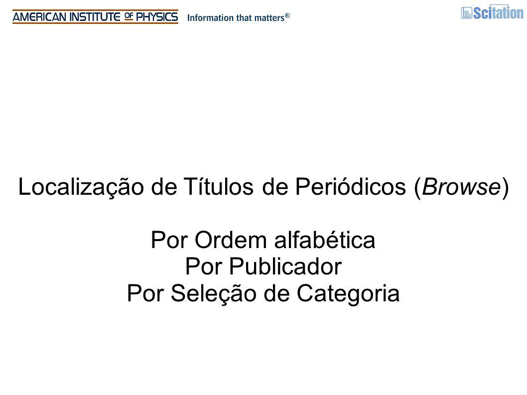Localização de Títulos de Periódicos (Browse) Por Ordem alfabética Por Publicador Por Seleção de Categoria