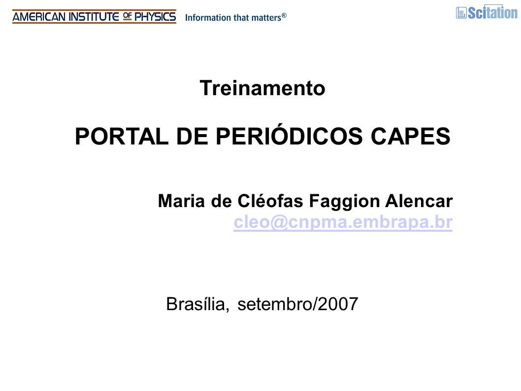 Treinamento PORTAL DE PERIÓDICOS CAPES Maria de Cléofas Faggion Alencar cleo@cnpma.embrapa.br Brasília, setembro/2007