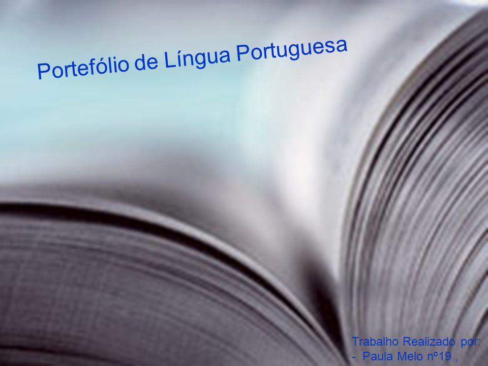Portefólio de Língua Portuguesa Trabalho Realizado por: - Paula Melo nº19, 10ºG