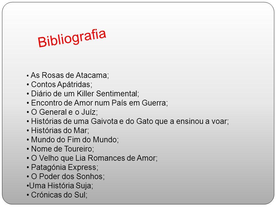 Bibliografia As Rosas de Atacama; Contos Apátridas; Diário de um Killer Sentimental; Encontro de Amor num País em Guerra; O General e o Juíz; História