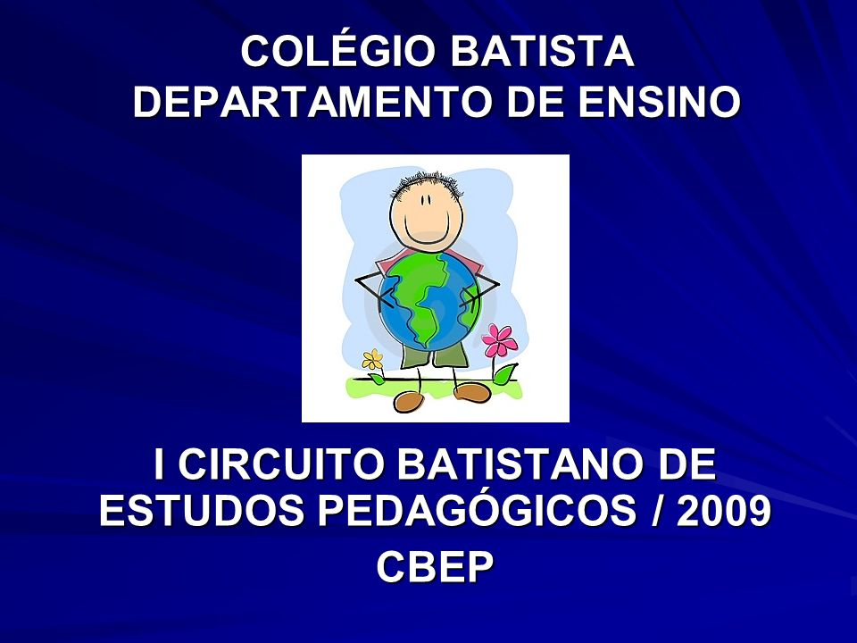 COLÉGIO BATISTA DEPARTAMENTO DE ENSINO I CIRCUITO BATISTANO DE ESTUDOS PEDAGÓGICOS / 2009 CBEP