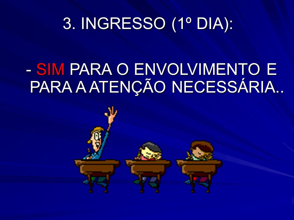 3. INGRESSO (1º DIA): - SIM PARA O ENVOLVIMENTO E PARA A ATENÇÃO NECESSÁRIA..