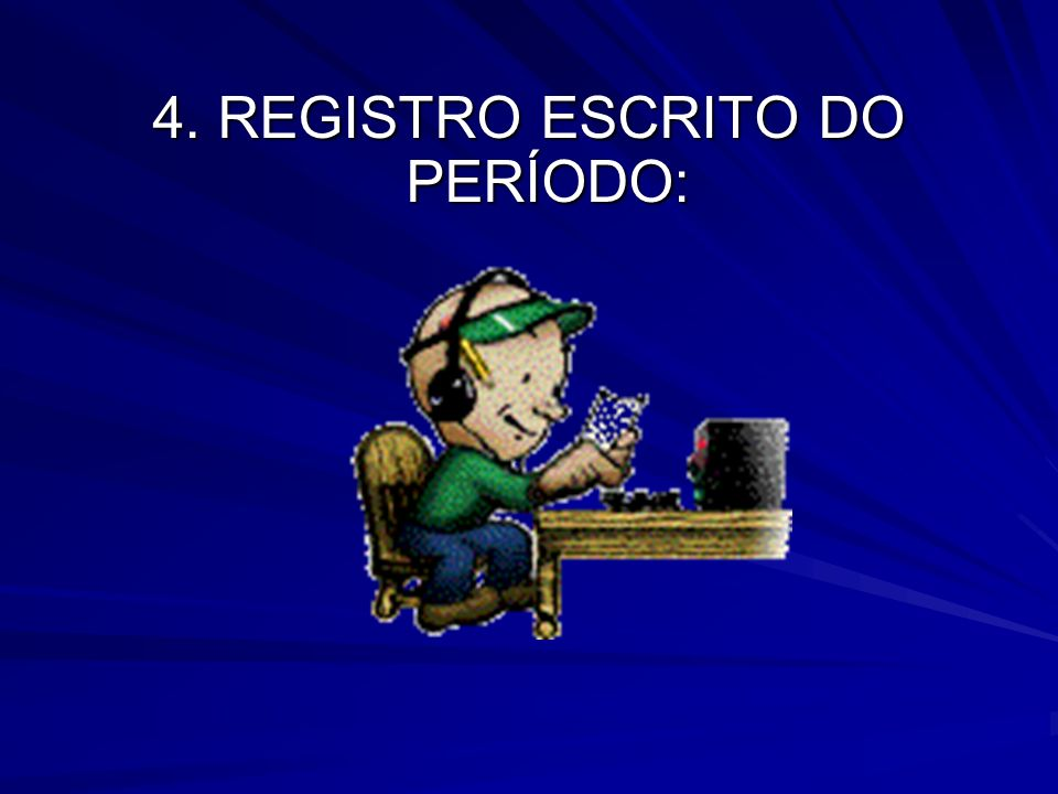 4. REGISTRO ESCRITO DO PERÍODO: