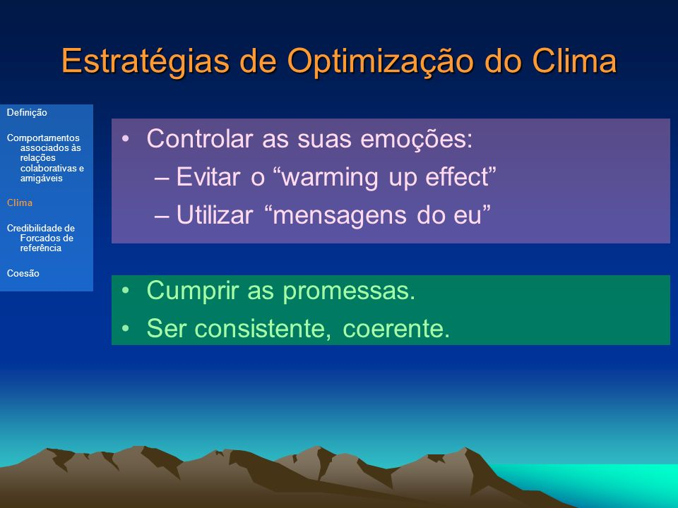 Estratégias de Optimização do Clima Controlar as suas emoções: –Evitar o warming up effect –Utilizar mensagens do eu Cumprir as promessas.
