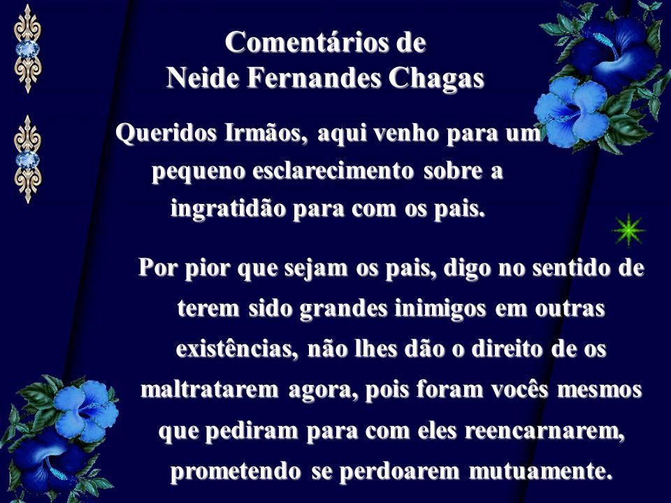 Comentários de Neide Fernandes Chagas Queridos Irmãos, aqui venho para um pequeno esclarecimento sobre a ingratidão para com os pais.