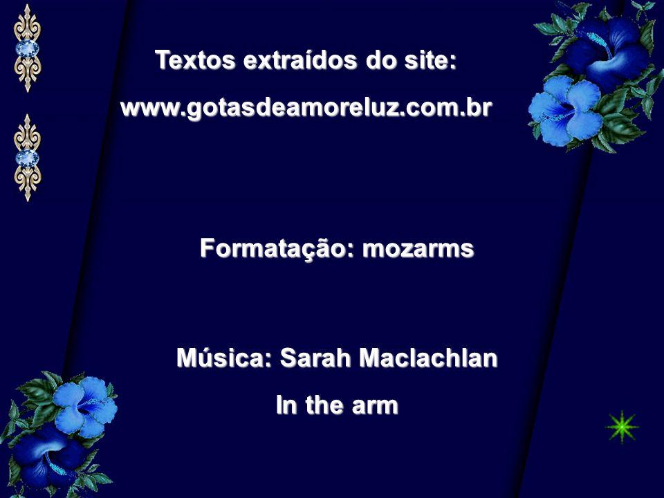 Textos extraídos do site: www.gotasdeamoreluz.com.br Formatação: mozarms Música: Sarah Maclachlan In the arm