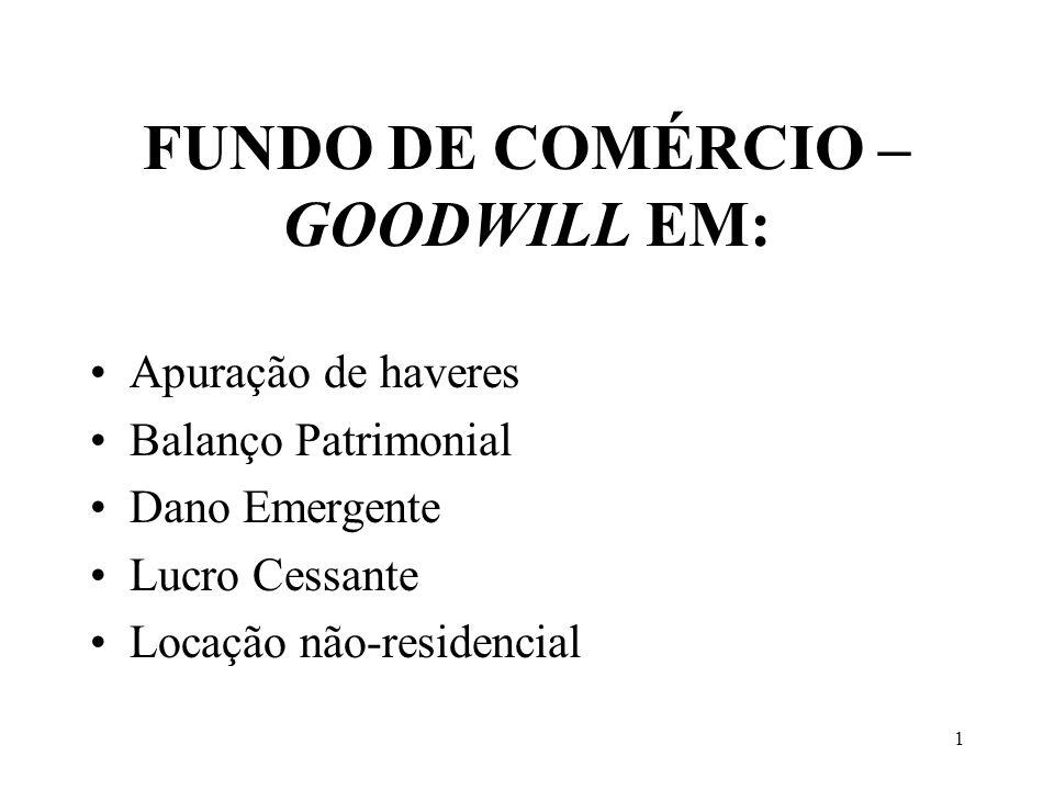 1 FUNDO DE COMÉRCIO – GOODWILL EM: Apuração de haveres Balanço Patrimonial Dano Emergente Lucro Cessante Locação não-residencial
