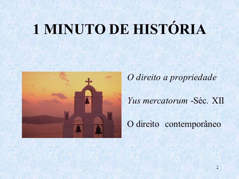 2 1 MINUTO DE HISTÓRIA O direito a propriedade Yus mercatorum -Séc. XII O direito contemporâneo