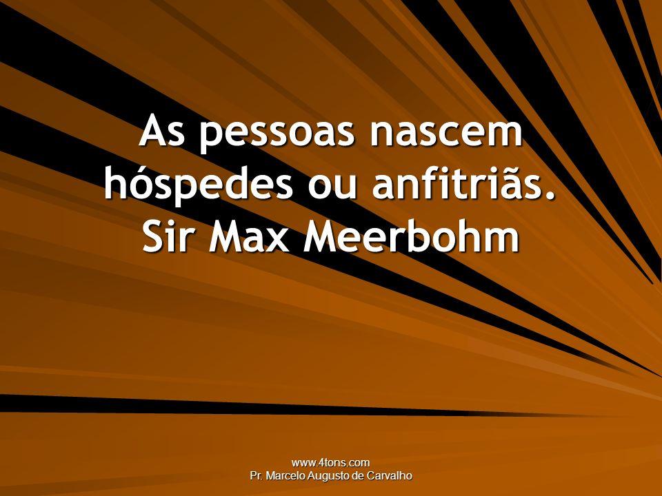 www.4tons.com Pr. Marcelo Augusto de Carvalho As pessoas nascem hóspedes ou anfitriãs. Sir Max Meerbohm