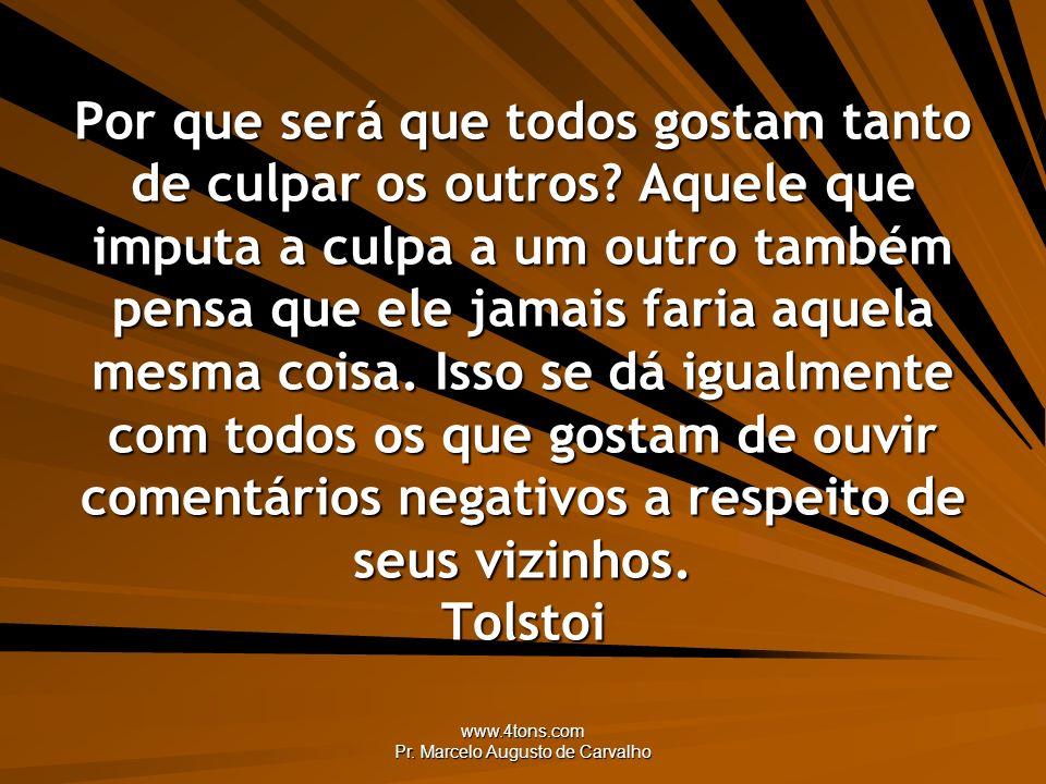 www.4tons.com Pr. Marcelo Augusto de Carvalho Por que será que todos gostam tanto de culpar os outros? Aquele que imputa a culpa a um outro também pen