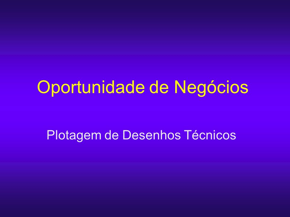 Oportunidade de Negócios Plotagem de Desenhos Técnicos