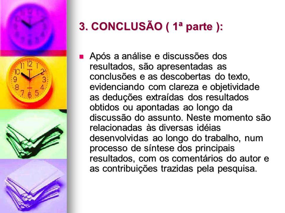 3. CONCLUSÃO ( 1ª parte ): Após a análise e discussões dos resultados, são apresentadas as conclusões e as descobertas do texto, evidenciando com clar