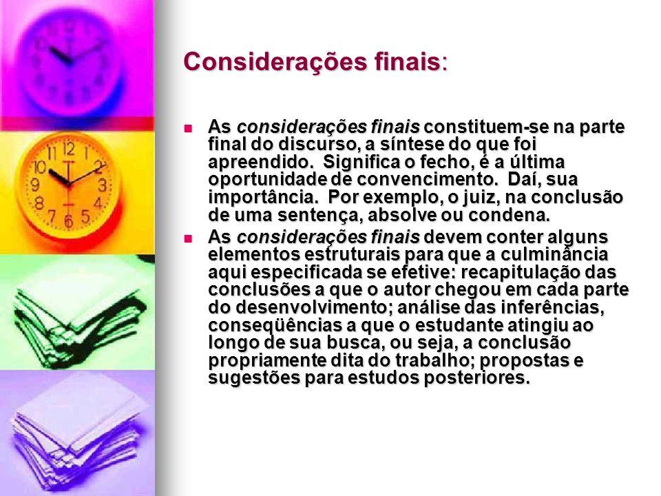 Considerações finais: Considerações finais: As considerações finais constituem-se na parte final do discurso, a síntese do que foi apreendido. Signifi